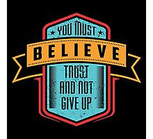 Motivational - You Must Believe Photographic Print