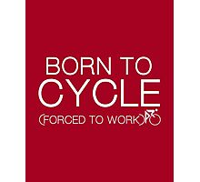 Born To Cycle Photographic Print