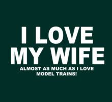 I LOVE MY WIFE Almost As Much As I Love Model Trains by Chimpocalypse