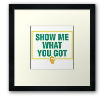 Show Me What You Got! Framed Print