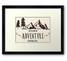 Life is either an ADVENTURE or nothing at all Framed Print