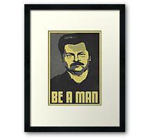 Be A Man Framed Print