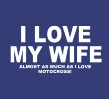 I LOVE MY WIFE Almost As Much As I Love Motocross by Chimpocalypse