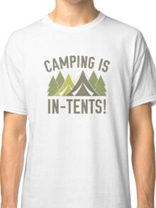 Camping Is In-Tents! Classic T-Shirt