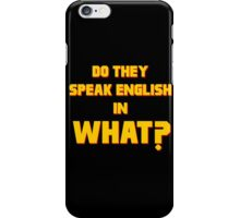 Do They Speak English in What? iPhone Case/Skin