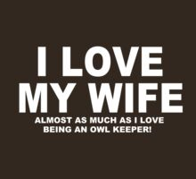 I LOVE MY WIFE Almost As Much As I Love Being An Owl Keeper by Chimpocalypse