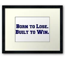 Born to Lose. Built to Win. Framed Print
