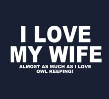 I LOVE MY WIFE Almost As Much As I Love Owl Keeping by Chimpocalypse