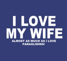 I LOVE MY WIFE Almost As Much As I Love Paragliding by Chimpocalypse