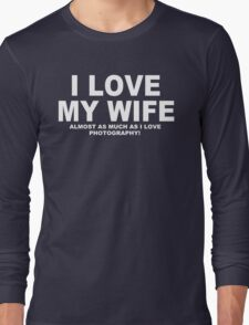 I LOVE MY WIFE Almost As Much As I Love Photography T-Shirt