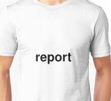 report Unisex T-Shirt