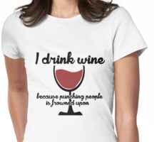 I drink wine because punching people in the face is frowned upon Womens Fitted T-Shirt