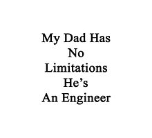 My Dad Has No Limitations He's An Engineer  by supernova23