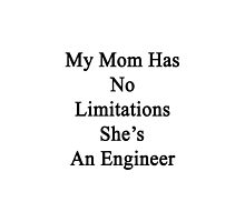 My Mom Has No Limitations She's An Engineer  by supernova23