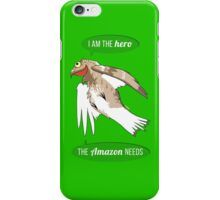 I am the hero the Amazon needs iPhone Case/Skin