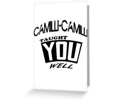 Camilli-Camilli Taught You Well Greeting Card