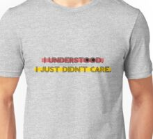 I Understood I Just Didn't Care Unisex T-Shirt