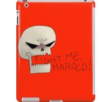 FIGHT ME, HAROLD! iPad Case/Skin