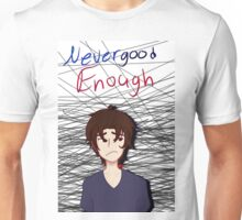 Never good enough Unisex T-Shirt