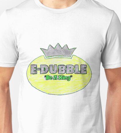 "E-Dubble ""Be A King"" Unisex T-Shirt"