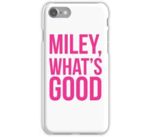 Miley What's Good?  iPhone Case/Skin