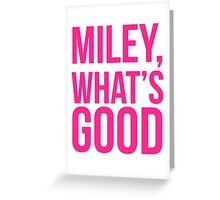 Miley What's Good?  Greeting Card