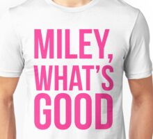 Miley What's Good?  Unisex T-Shirt