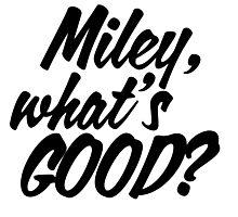 Miley What's Good? - Script Photographic Print