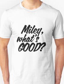 Miley What's Good? - Script Unisex T-Shirt