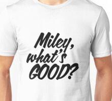 Miley What's Good? - Script Unisex T-Shirt