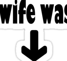 Your wife is a naughty girl Sticker