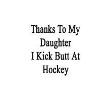 Thanks To My Daughter I Kick Butt At Hockey  by supernova23