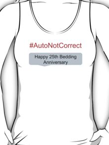 #AutoNotCorrect: Bedding Anniversary   T-Shirt