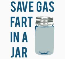 Save Gas Fart In A Jar by mralan