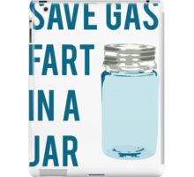 Save Gas Fart In A Jar iPad Case/Skin