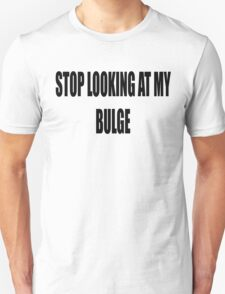 Stop looking at my bulge Unisex T-Shirt