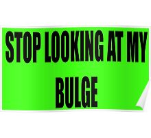 Stop looking at my bulge Poster