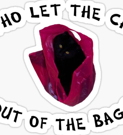 Who let the cat out... Sticker