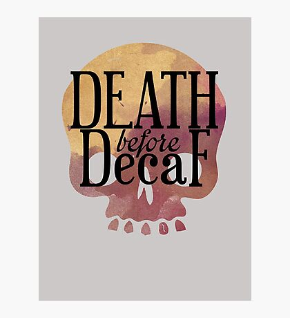 Death Before Decaf Photographic Print