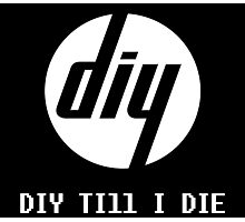 DIY Till I Die Photographic Print