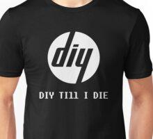 DIY Till I Die Unisex T-Shirt