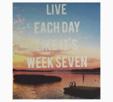 Live Each Day Like It's Week Seven by jessifabric