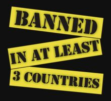 Banned In At Least 3 Countries by NafiShirt45