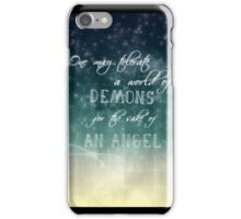 one may tolerate a world of demons for the sake of an angel iPhone Case/Skin