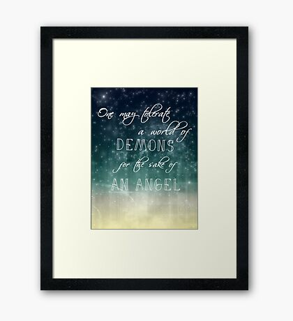 one may tolerate a world of demons for the sake of an angel Framed Print