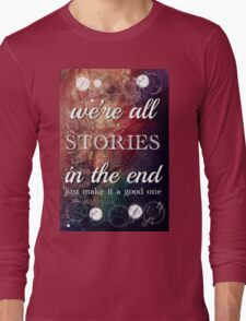 We're All Stories In The End Long Sleeve T-Shirt