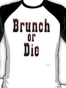 Brunch or Die T-Shirt