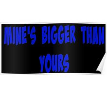 Mine's bigger than yours Poster