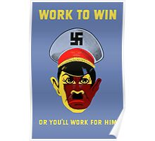 Work To Win Or You'll Work For Him - WW2 Poster