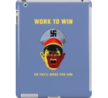 Work To Win Or You'll Work For Him - WW2 iPad Case/Skin